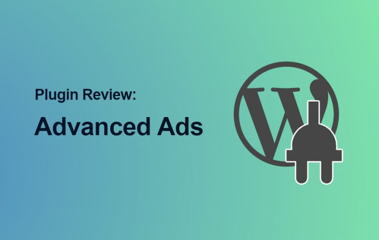 Advanced Ads Review: A Truly Advanced Ads Manager Plugin