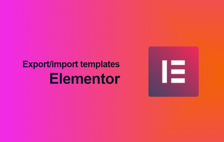 How to Export and Import Elementor Templates