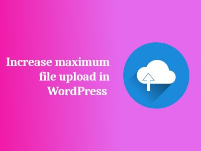 How to Increase Maximum File Upload on WordPress