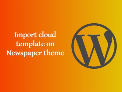How to Import a Cloud Template on Newspaper Theme