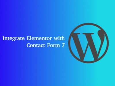 How to Integrate Elementor with Contact Form 7