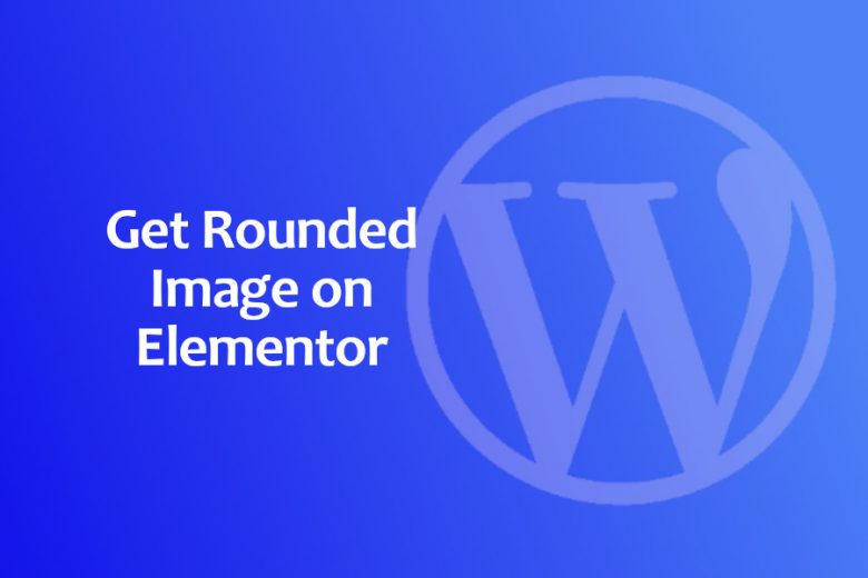 How to Get Rounded Image on Elementor