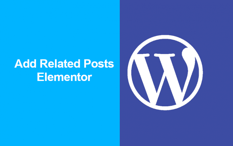 How to Add Related Posts in a Single Post Template on Elementor