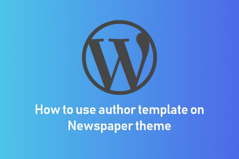 How to Use Author Template on Newspaper Theme