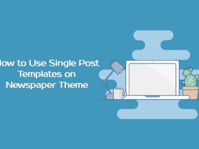 How to Use Single Post Templates on Newspaper Theme